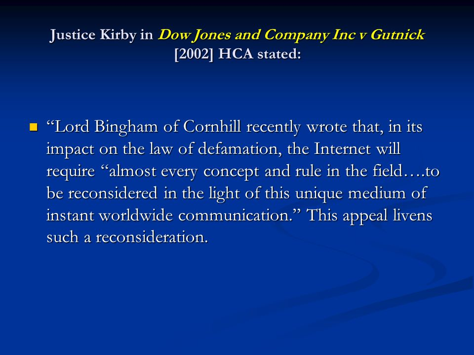 Justice Kirby in Dow Jones and Company Inc v Gutnick [2002] HCA stated:
